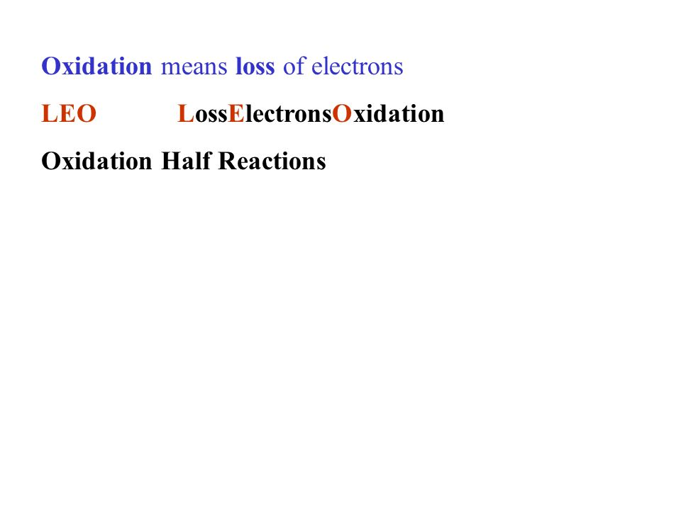 Oxidation means loss of electrons LEOLossElectronsOxidation Oxidation Half Reactions