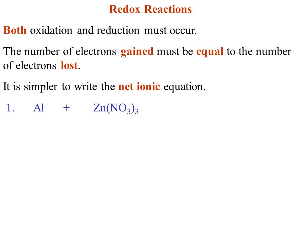 Redox Reactions Both oxidation and reduction must occur. The number of electrons gained must be equal to the number of electrons lost. It is simpler t