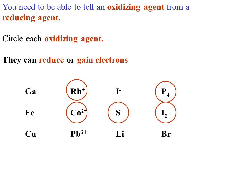 You need to be able to tell an oxidizing agent from a reducing agent.