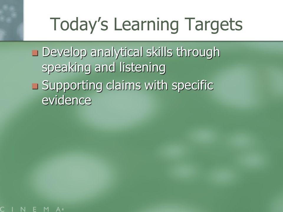 Todays Learning Targets Develop analytical skills through speaking and listening Develop analytical skills through speaking and listening Supporting claims with specific evidence Supporting claims with specific evidence