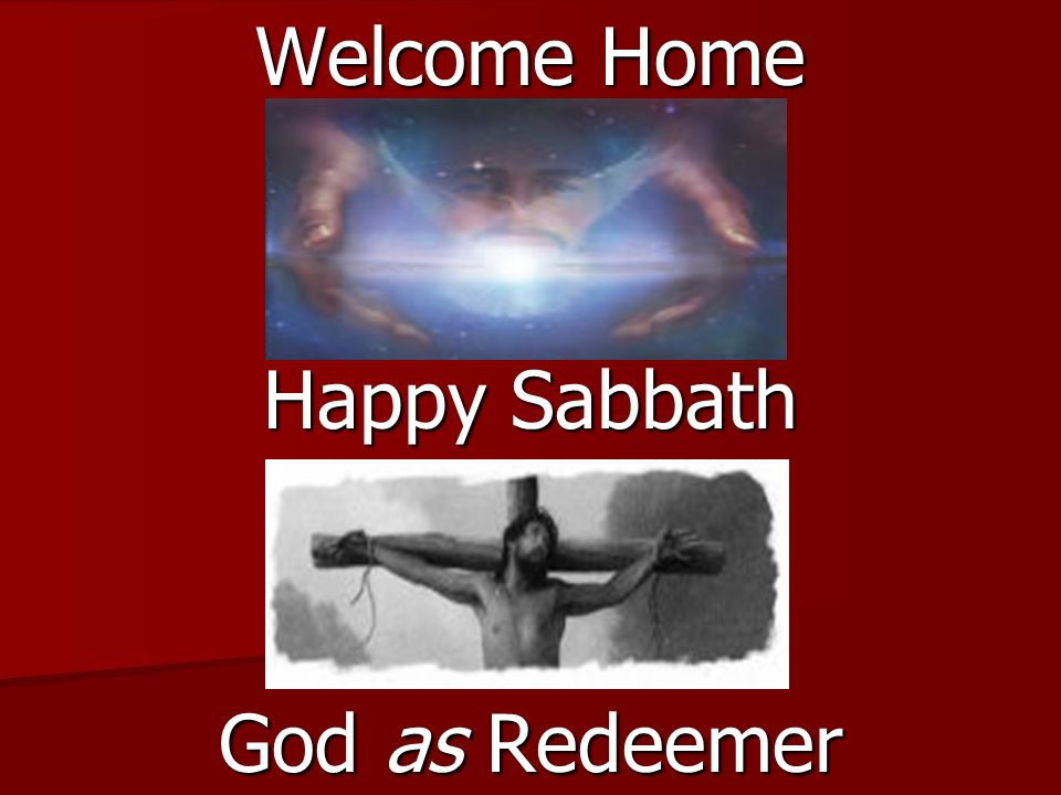 Welcome Home Happy Sabbath God as Redeemer