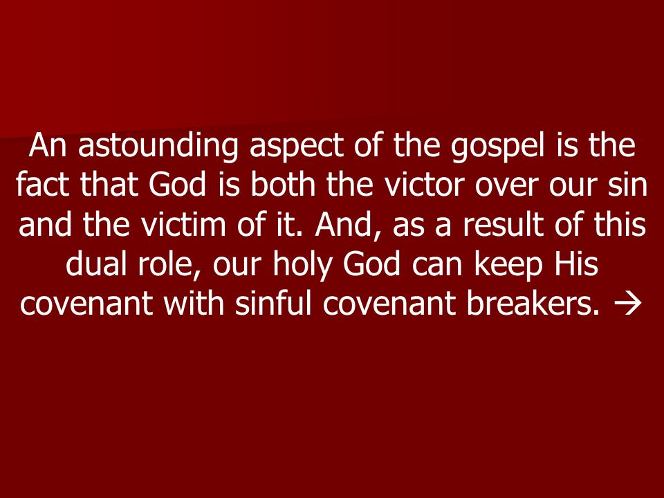 An astounding aspect of the gospel is the fact that God is both the victor over our sin and the victim of it.