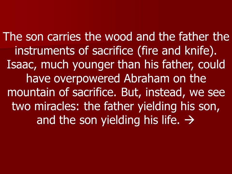 The son carries the wood and the father the instruments of sacrifice (fire and knife).