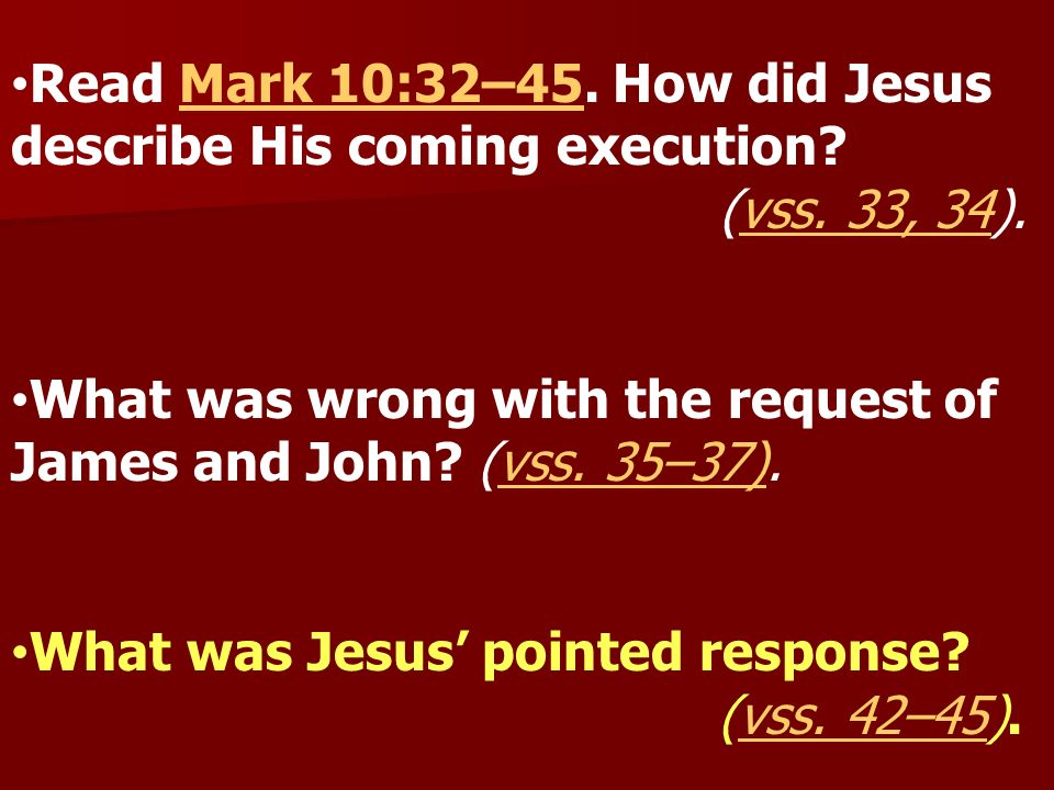 Read Mark 10:32–45. How did Jesus describe His coming execution .