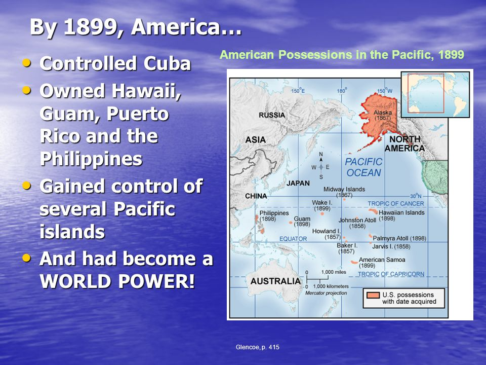 By 1899, America… Controlled Cuba Controlled Cuba Owned Hawaii, Guam, Puerto Rico and the Philippines Owned Hawaii, Guam, Puerto Rico and the Philippi