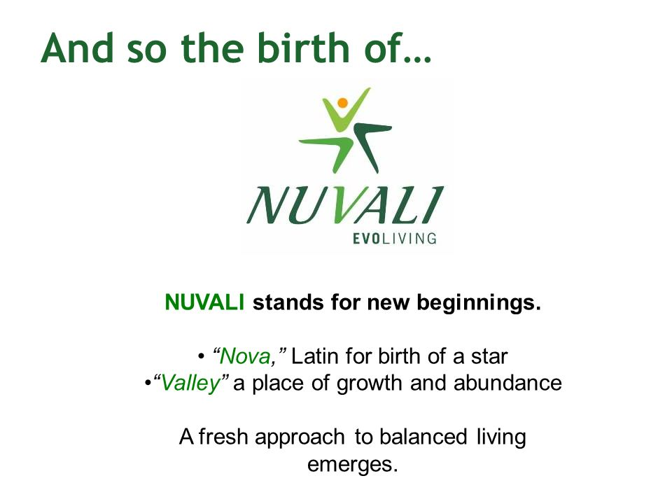 NUVALI stands for new beginnings. Nova, Latin for birth of a star Valley a place of growth and abundance A fresh approach to balanced living emerges.