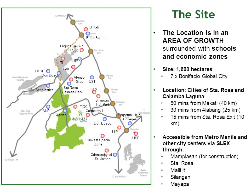 The Location is in an AREA OF GROWTH surrounded with schools and economic zones St. Scholastica DLSU Don Bosco Laguna Bel Air (Phil Sci) UST Ateneo Gr