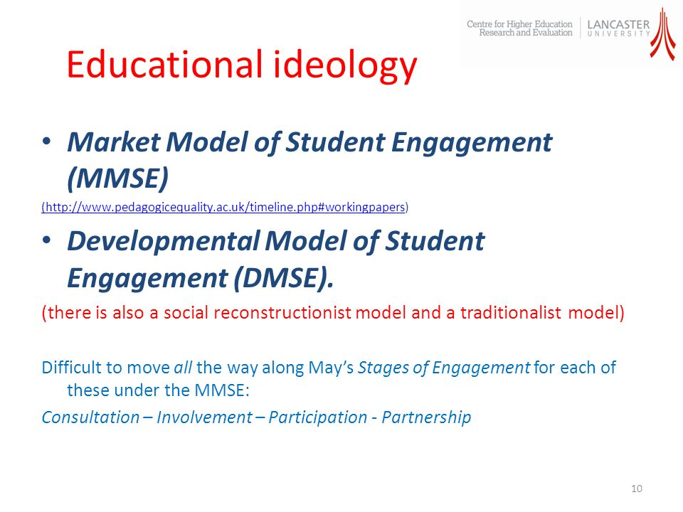 Educational ideology Market Model of Student Engagement (MMSE) (http://www.pedagogicequality.ac.uk/timeline.php#workingpapers(http://www.pedagogicequality.ac.uk/timeline.php#workingpapers) Developmental Model of Student Engagement (DMSE).