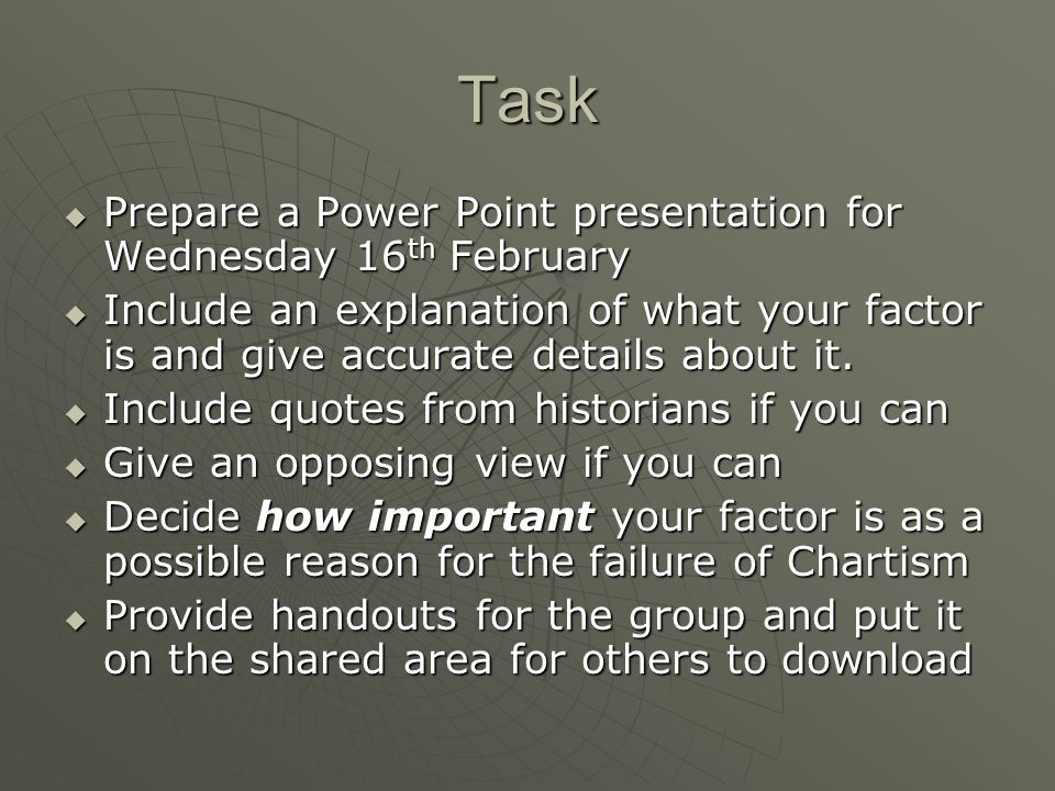 Task Prepare a Power Point presentation for Wednesday 16 th February Prepare a Power Point presentation for Wednesday 16 th February Include an explanation of what your factor is and give accurate details about it.