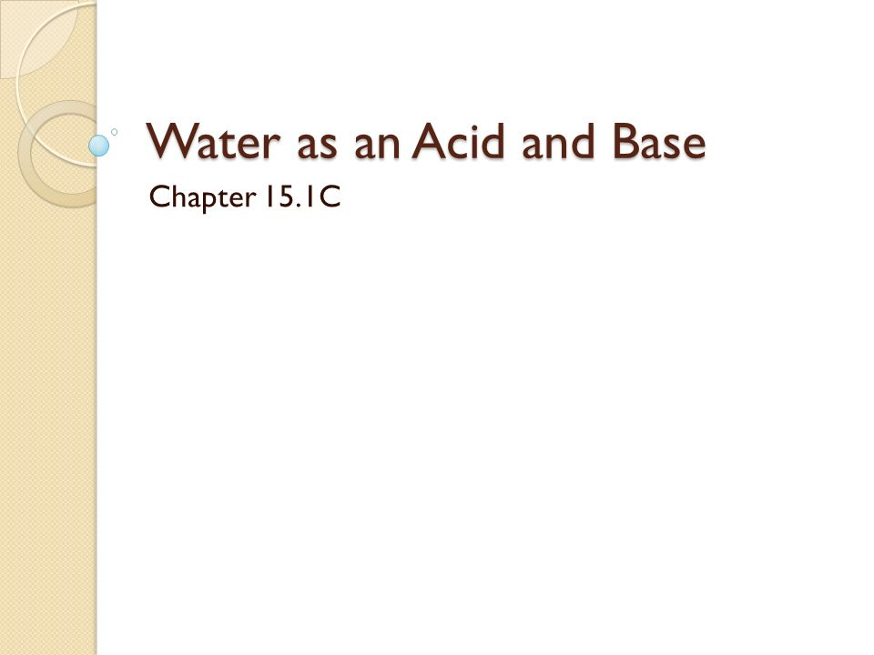 Water as an Acid and Base Chapter 15.1C