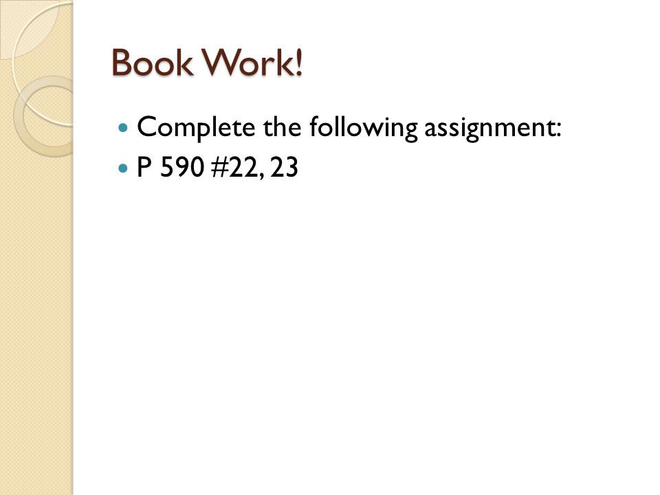 Book Work! Complete the following assignment: P 590 #22, 23