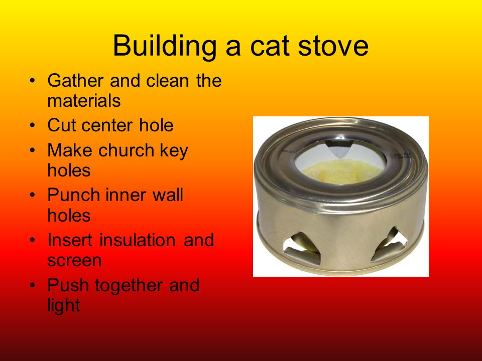 Building a cat stove Gather and clean the materials Cut center hole Make church key holes Punch inner wall holes Insert insulation and screen Push together and light