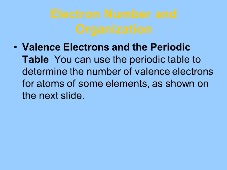 Electron Number and Organization Valence Electrons and the Periodic Table You can use the periodic table to determine the number of valence electrons
