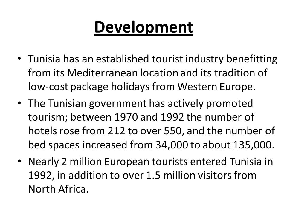 Development Tunisia has an established tourist industry benefitting from its Mediterranean location and its tradition of low-cost package holidays from Western Europe.
