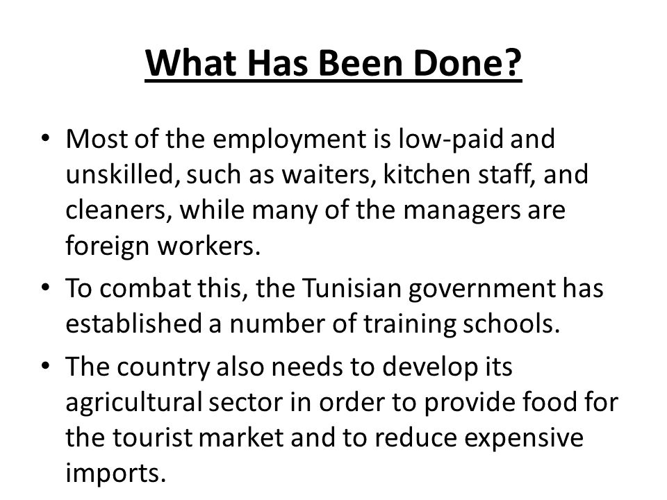What Has Been Done? Most of the employment is low-paid and unskilled, such as waiters, kitchen staff, and cleaners, while many of the managers are for