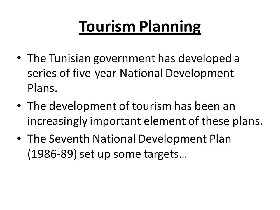 Tourism Planning The Tunisian government has developed a series of five-year National Development Plans.