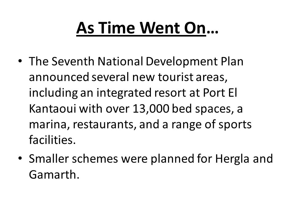 As Time Went On… The Seventh National Development Plan announced several new tourist areas, including an integrated resort at Port El Kantaoui with over 13,000 bed spaces, a marina, restaurants, and a range of sports facilities.