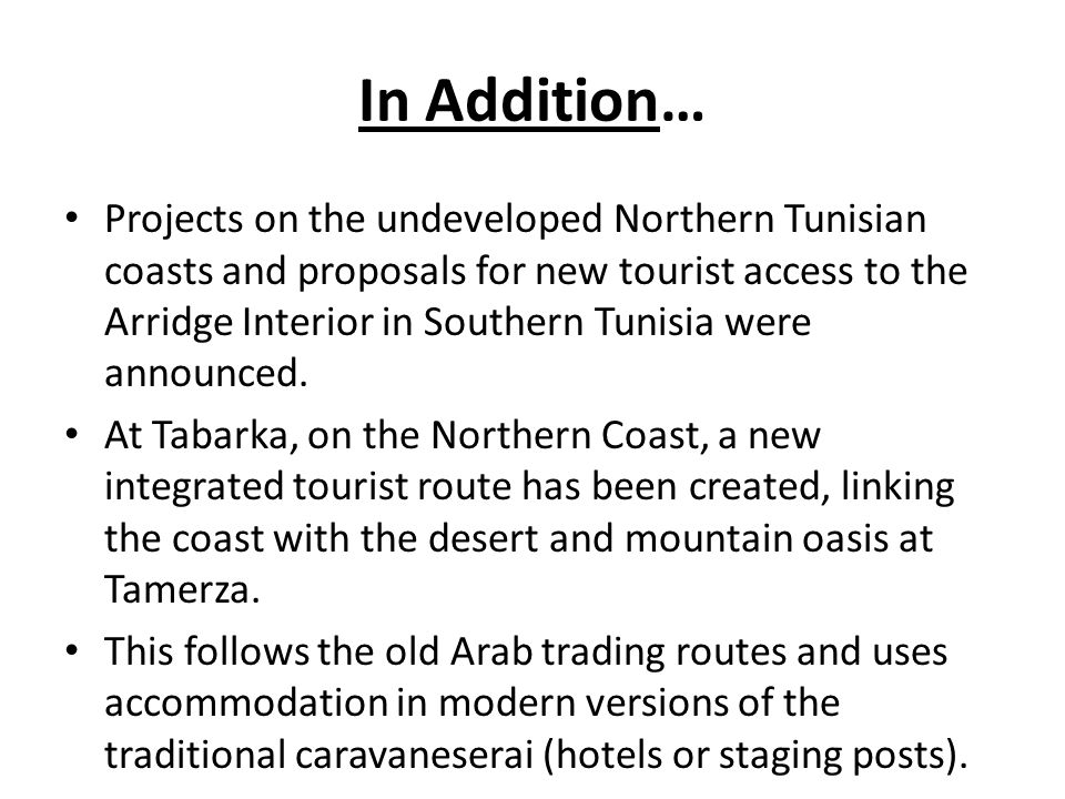 In Addition… Projects on the undeveloped Northern Tunisian coasts and proposals for new tourist access to the Arridge Interior in Southern Tunisia were announced.