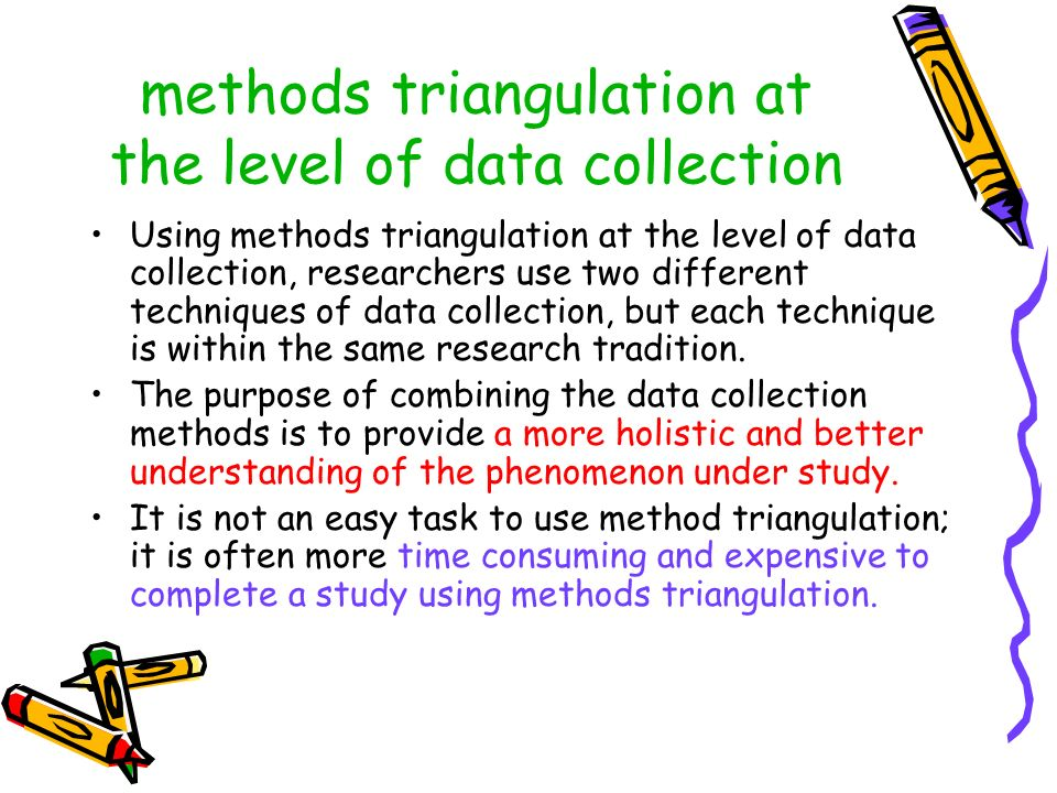 methods triangulation at the level of data collection Using methods triangulation at the level of data collection, researchers use two different techn