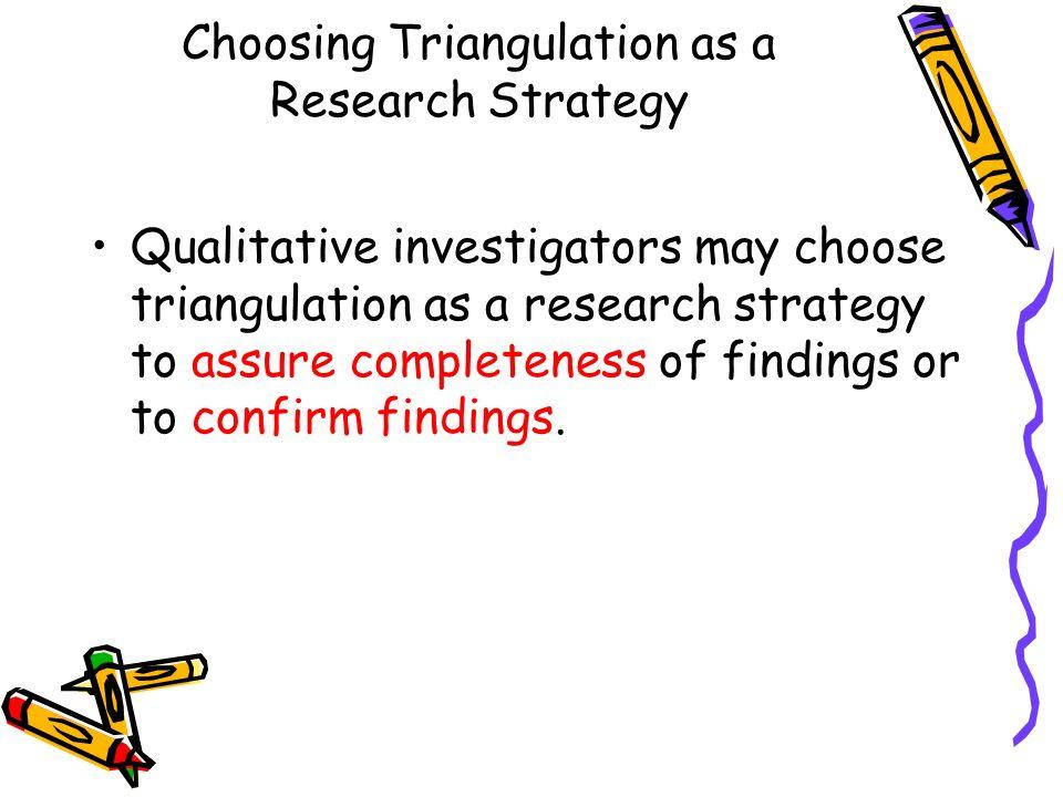 Types of Triangulation 1) Data Triangulation Time, space, person 2) Method Triangulation Design Data collection 3) Investigator Triangulation 4) Theory Triangulation