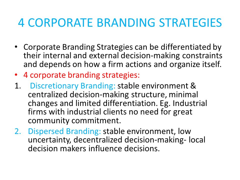 4 CORPORATE BRANDING STRATEGIES Corporate Branding Strategies can be differentiated by their internal and external decision-making constraints and dep