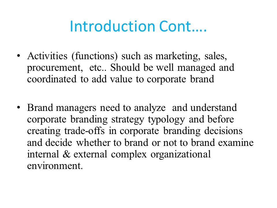 Introduction Cont…. Activities (functions) such as marketing, sales, procurement, etc.. Should be well managed and coordinated to add value to corpora