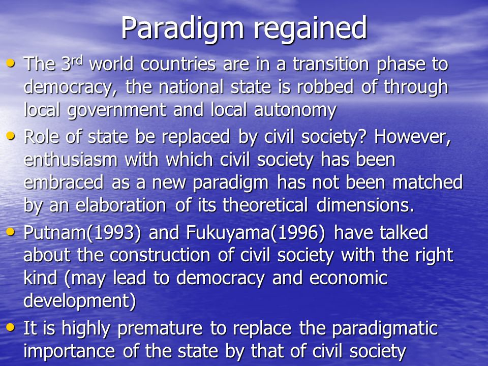 Paradigm regained The 3 rd world countries are in a transition phase to democracy, the national state is robbed of through local government and local