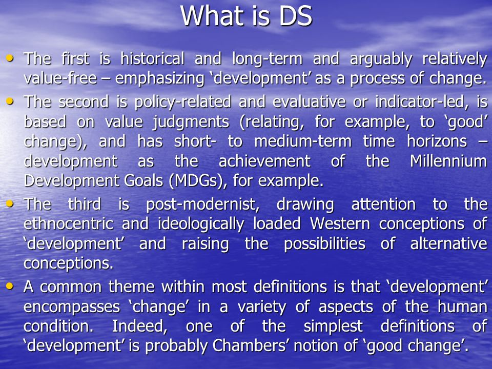 What is DS The first is historical and long-term and arguably relatively value-free – emphasizing development as a process of change. The first is his