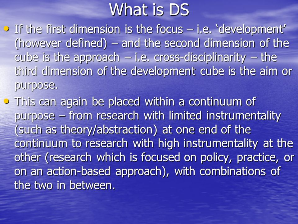 If the first dimension is the focus – i.e. development (however defined) – and the second dimension of the cube is the approach – i.e. cross-disciplin