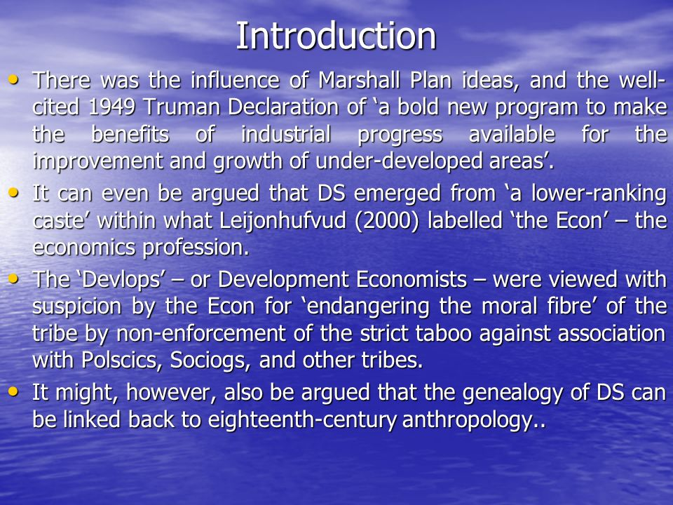 Introduction There was the influence of Marshall Plan ideas, and the well- cited 1949 Truman Declaration of a bold new program to make the benefits of