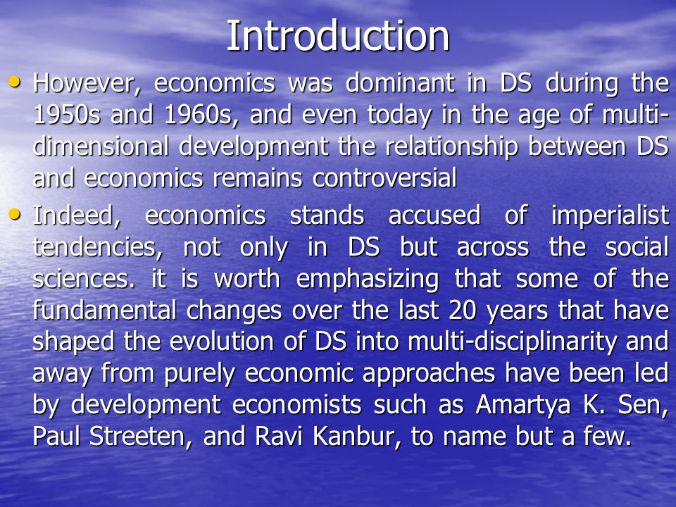 Introduction However, economics was dominant in DS during the 1950s and 1960s, and even today in the age of multi- dimensional development the relatio
