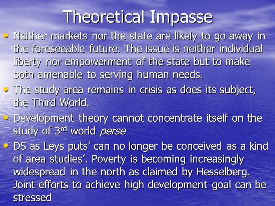 Theoretical Impasse Neither markets nor the state are likely to go away in the foreseeable future. The issue is neither individual liberty nor empower