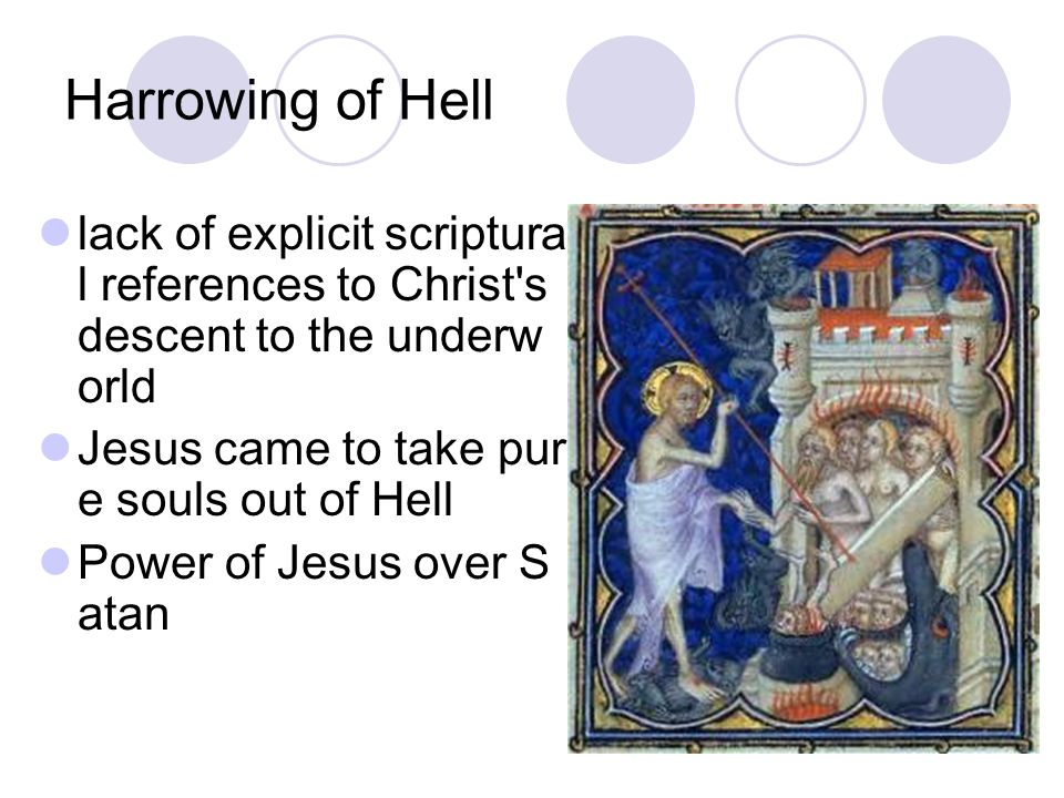 Harrowing of Hell lack of explicit scriptura l references to Christ's descent to the underw orld Jesus came to take pur e souls out of Hell Power of J