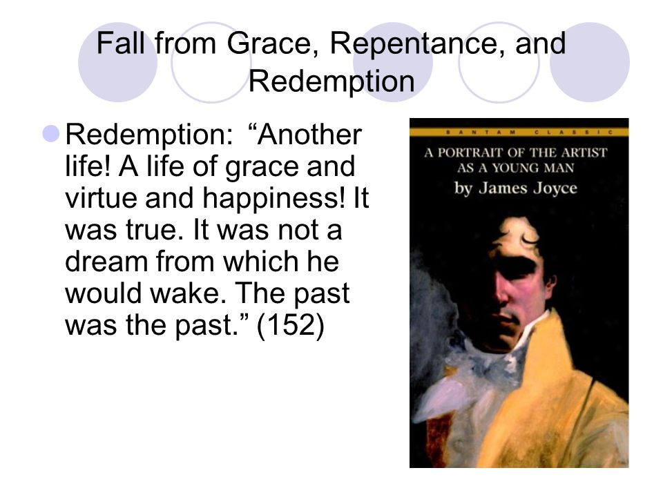 Fall from Grace, Repentance, and Redemption Redemption: Another life! A life of grace and virtue and happiness! It was true. It was not a dream from w