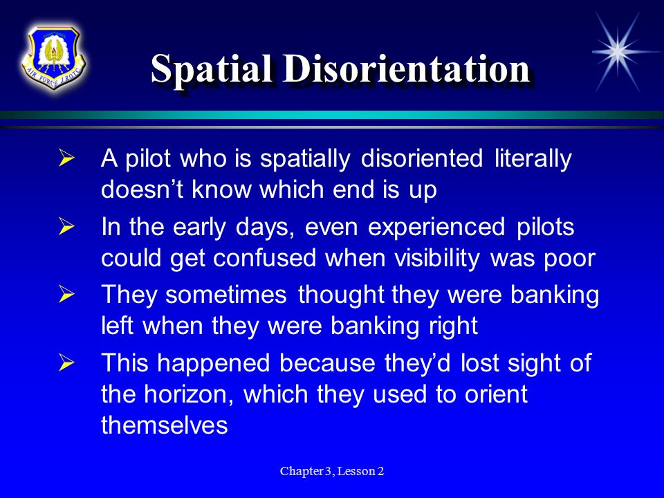 Chapter 3, Lesson 2 Spatial Disorientation A pilot who is spatially disoriented literally doesnt know which end is up In the early days, even experien