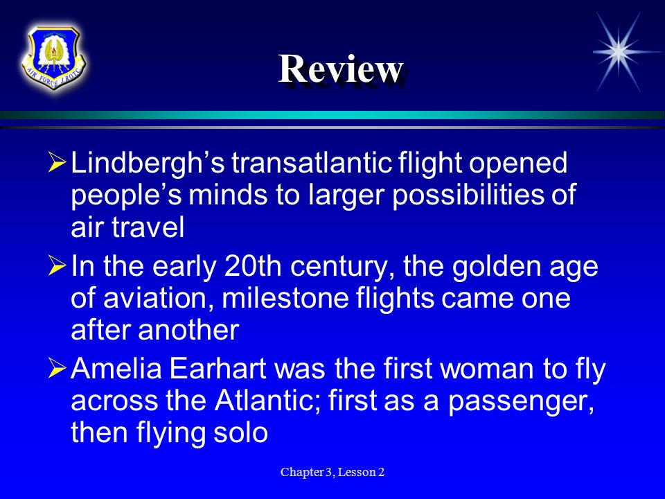 Chapter 3, Lesson 2 ReviewReview Lindberghs transatlantic flight opened peoples minds to larger possibilities of air travel In the early 20th century,