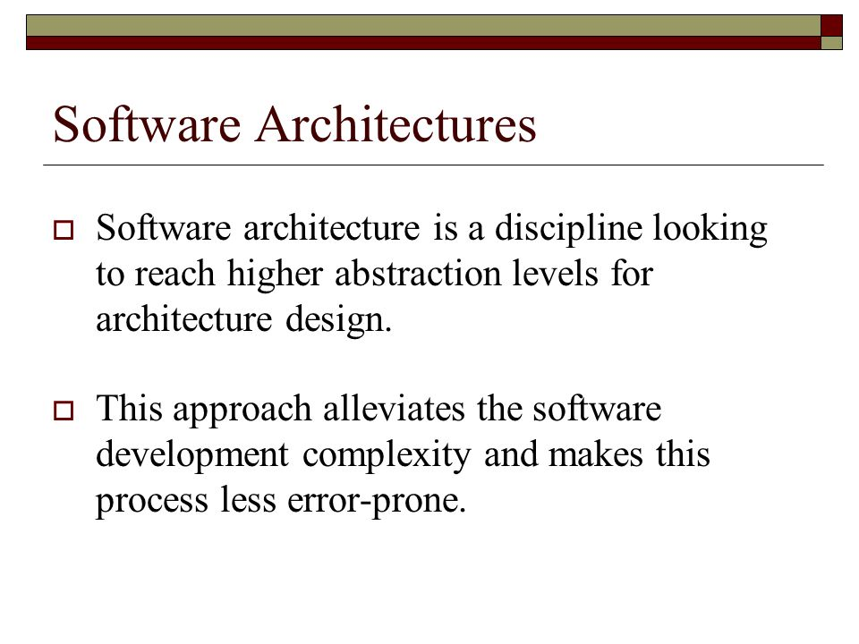 Software Architectures The software architecture of a program or computing system is the structure or structures of the system, which comprise software elements, the externally visible properties of those elements, and the relationships among them.