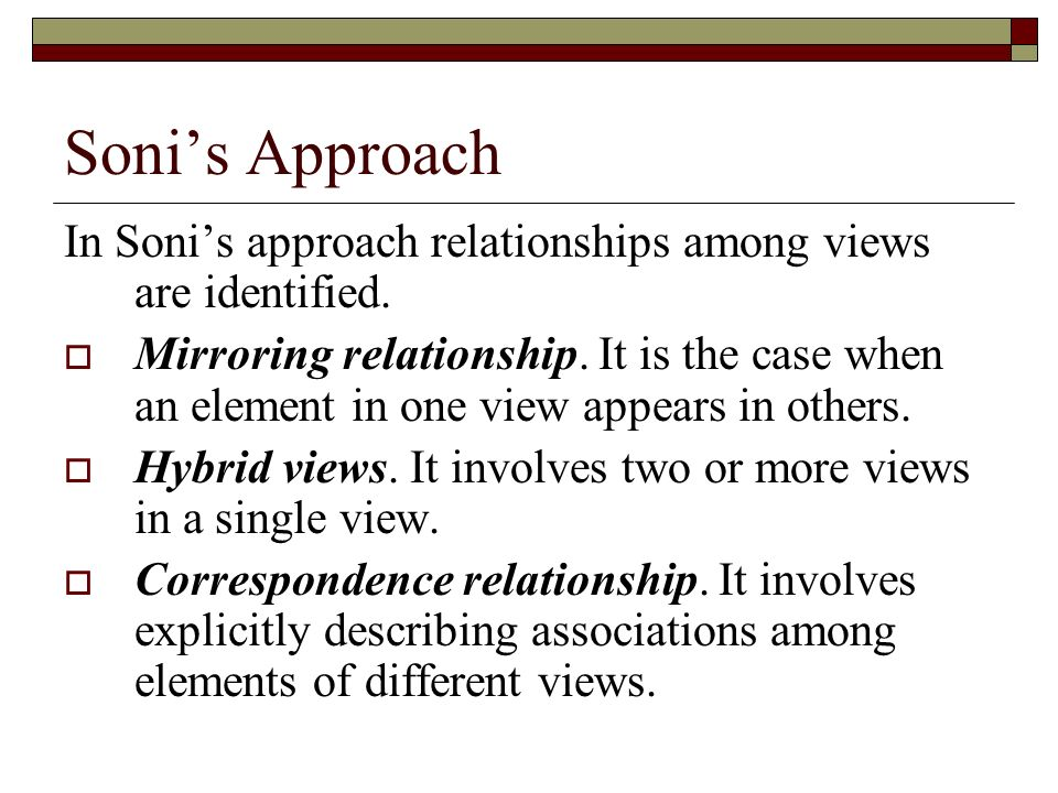 Sonis Approach In Sonis approach relationships among views are identified. Mirroring relationship. It is the case when an element in one view appears