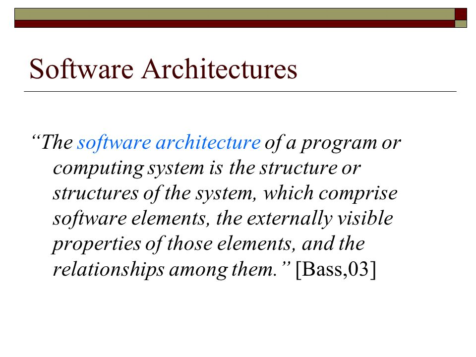 Software Architectures The software architecture of a program or computing system is the structure or structures of the system, which comprise softwar