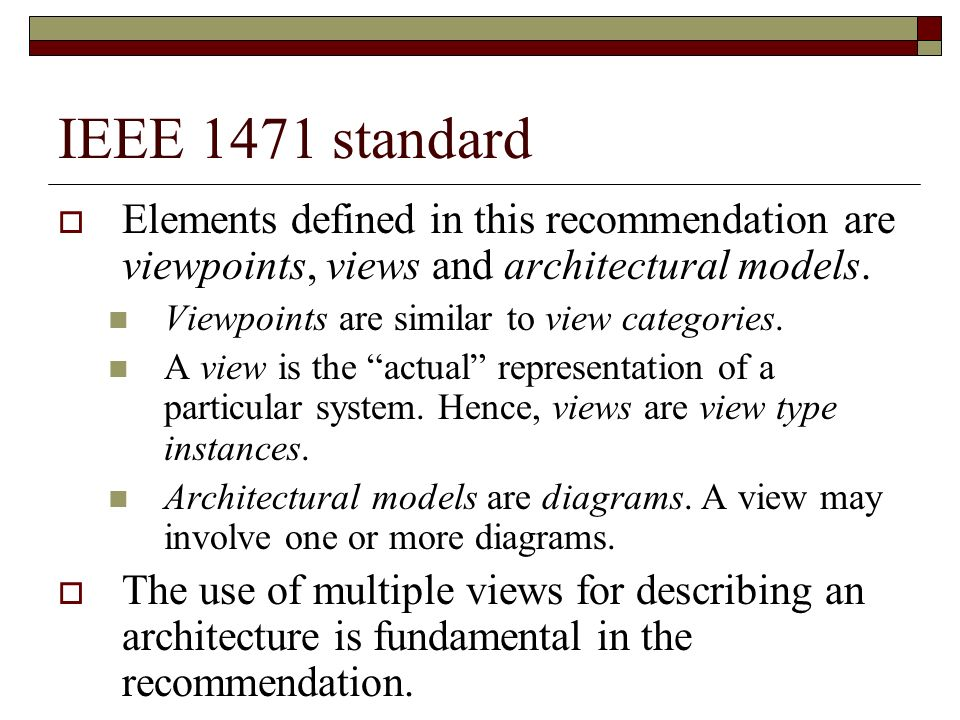 IEEE 1471 standard Elements defined in this recommendation are viewpoints, views and architectural models. Viewpoints are similar to view categories.