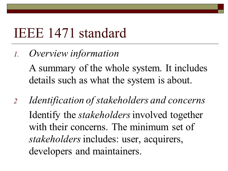 IEEE 1471 standard 1. Overview information A summary of the whole system. It includes details such as what the system is about. 2 Identification of st