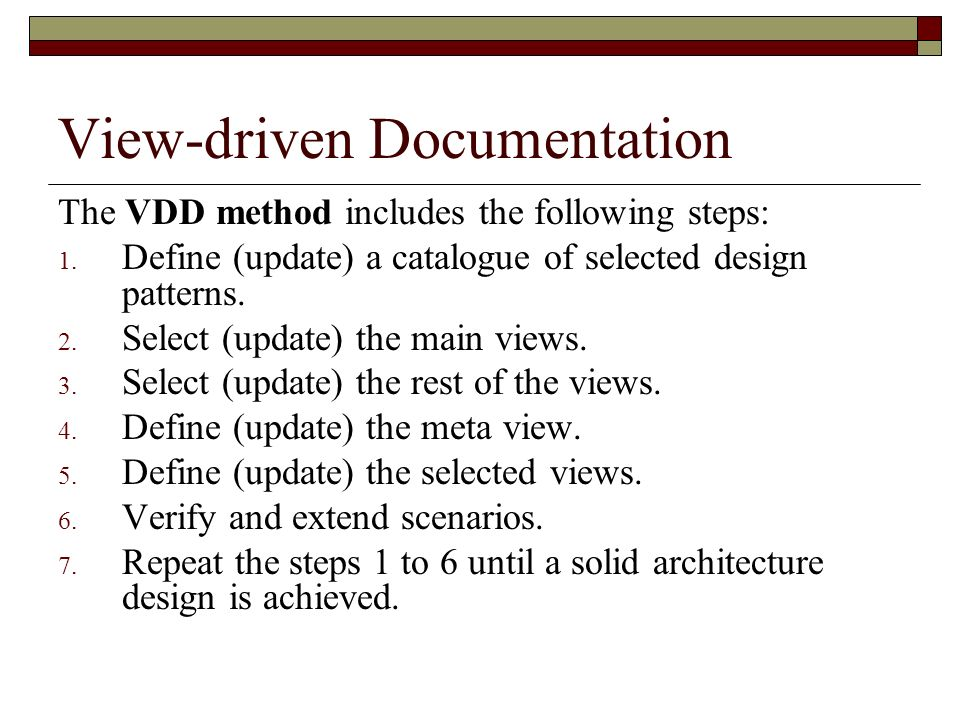 View-driven Documentation The VDD method includes the following steps: 1. Define (update) a catalogue of selected design patterns. 2. Select (update)