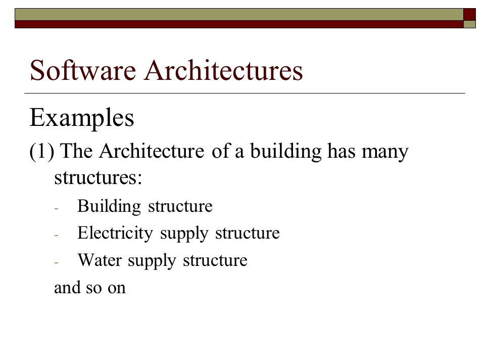 Software Architectures A structure is a set of elements with an organizational pattern.