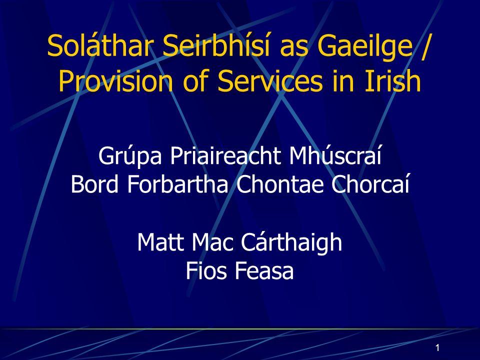 1 Soláthar Seirbhísí as Gaeilge / Provision of Services in Irish Grúpa Priaireacht Mhúscraí Bord Forbartha Chontae Chorcaí Matt Mac Cárthaigh Fios Feasa