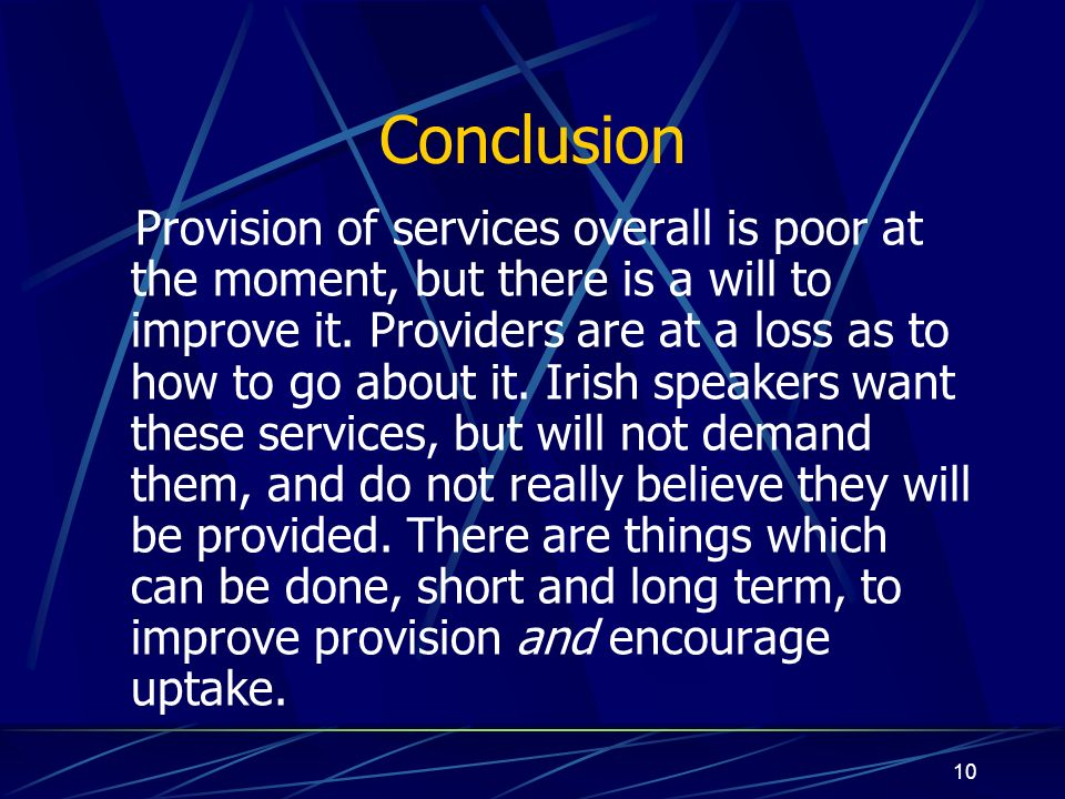 10 Conclusion Provision of services overall is poor at the moment, but there is a will to improve it.