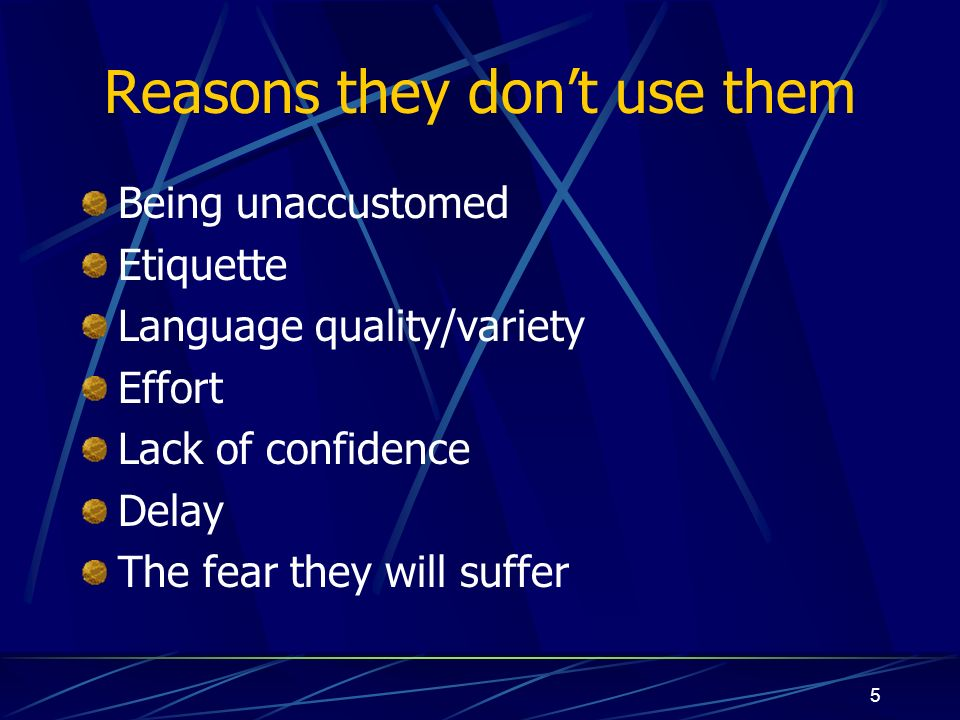 5 Reasons they dont use them Being unaccustomed Etiquette Language quality/variety Effort Lack of confidence Delay The fear they will suffer
