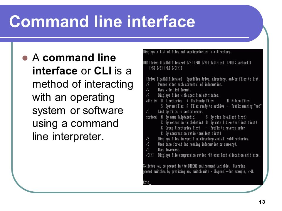 13 Command line interface A command line interface or CLI is a method of interacting with an operating system or software using a command line interpr