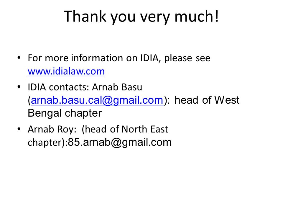 Thank you very much! For more information on IDIA, please see www.idialaw.com www.idialaw.com IDIA contacts: Arnab Basu ( arnab.basu.cal@gmail.com): h