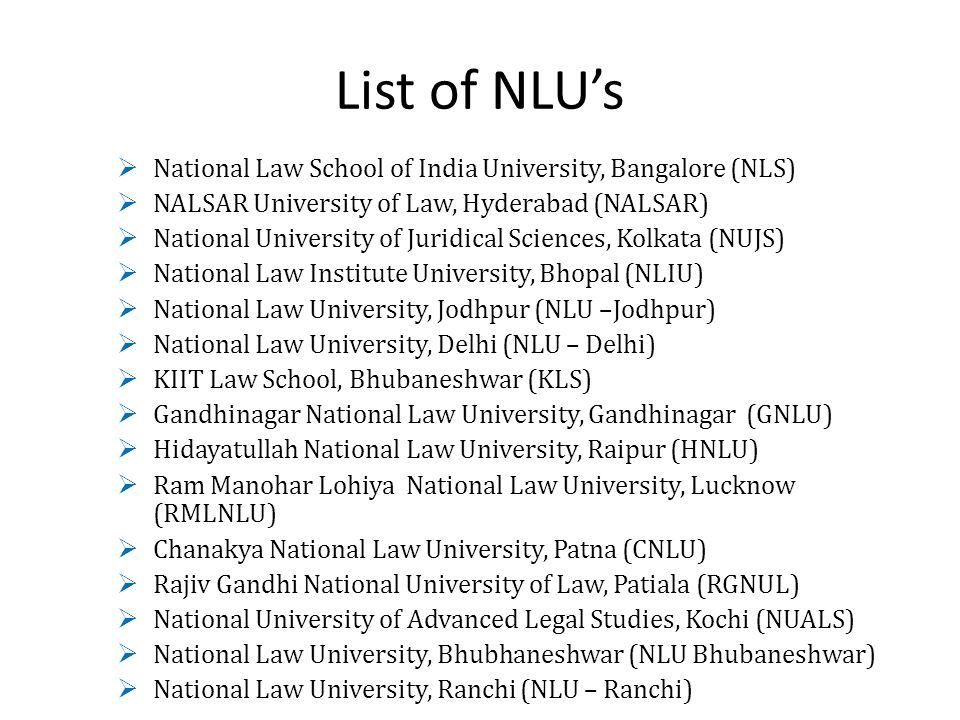 List of NLUs National Law School of India University, Bangalore (NLS) NALSAR University of Law, Hyderabad (NALSAR) National University of Juridical Sc