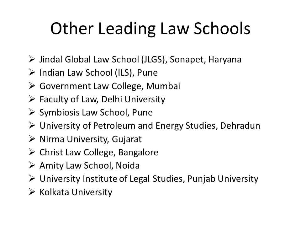 Other Leading Law Schools Jindal Global Law School (JLGS), Sonapet, Haryana Indian Law School (ILS), Pune Government Law College, Mumbai Faculty of La
